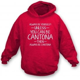 Always Be Yourself - Unless You Can Be Cantona Kids Hooded Sweatshirt