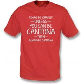 Always Be Yourself - Unless You Can Be Cantona Kids T-Shirt