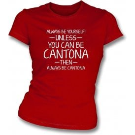 Always Be Yourself - Unless You Can Be Cantona Womens Slim Fit T-Shirt