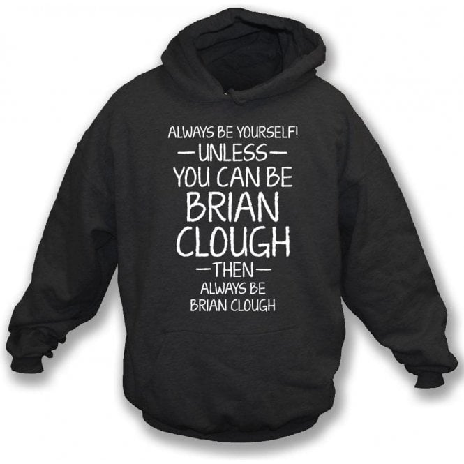 Always Be Yourself - Unless You Can Be Clough Kids Hooded Sweatshirt