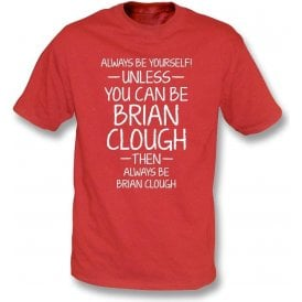 Always Be Yourself - Unless You Can Be Clough Kids T-Shirt