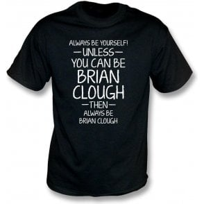 Always Be Yourself - Unless You Can Be Clough T-Shirt