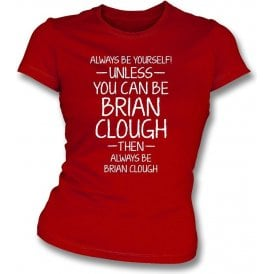 Always Be Yourself - Unless You Can Be Clough Womens Slim Fit T-Shirt