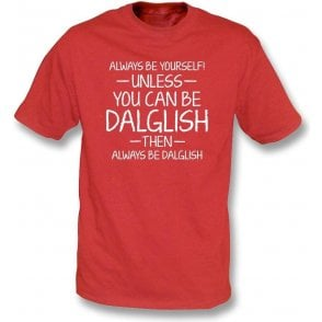 Always Be Yourself - Unless You Can Be Dalglish T-Shirt