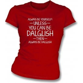 Always Be Yourself - Unless You Can Be Dalglish Womens Slim Fit T-Shirt