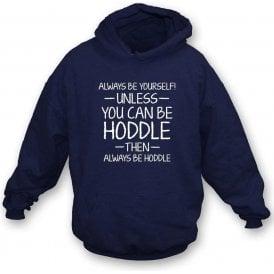 Always Be Yourself - Unless You Can Be Hoddle Hooded Sweatshirt