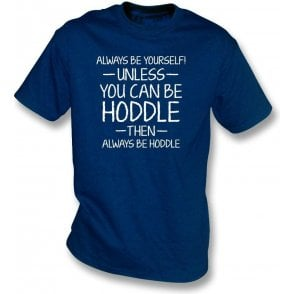 Always Be Yourself - Unless You Can Be Hoddle T-Shirt