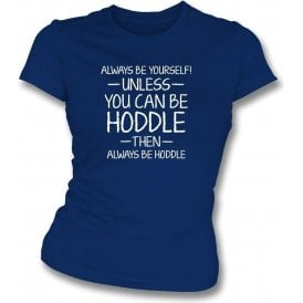 Always Be Yourself - Unless You Can Be Hoddle Womens Slim Fit T-Shirt
