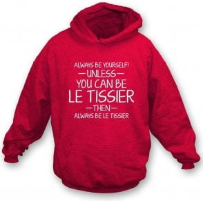 Always Be Yourself - Unless You Can Be le Tissier Hooded Sweatshirt