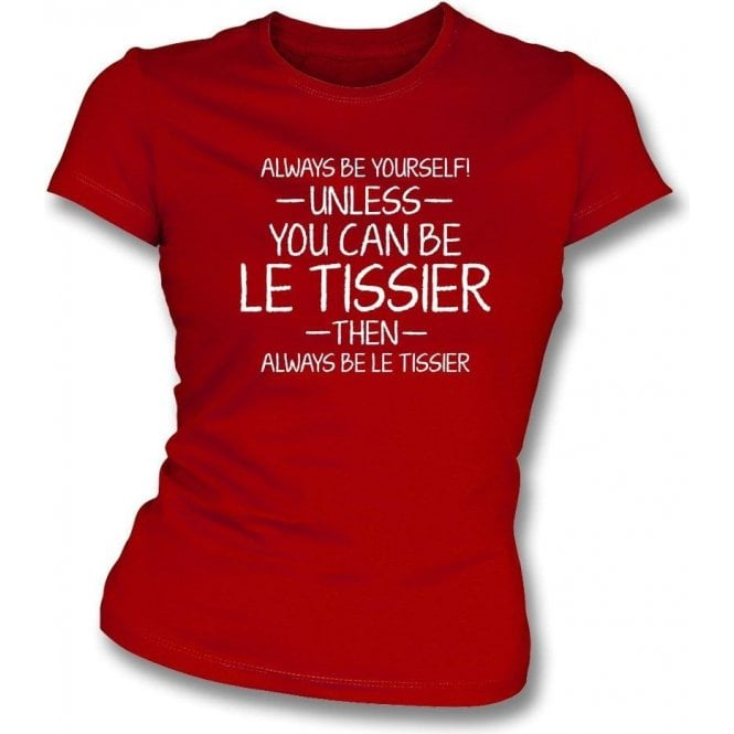 Always Be Yourself - Unless You Can Be le Tissier Womens Slim Fit T-Shirt