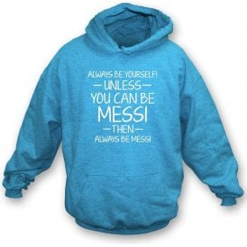Always Be Yourself - Unless You Can Be Messi Kids Hooded Sweatshirt