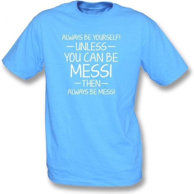 Always Be Yourself - Unless You Can Be Messi Kids T-Shirt