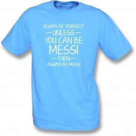Always Be Yourself - Unless You Can Be Messi T-Shirt
