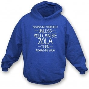 Always Be Yourself - Unless You Can Be Zola Hooded Sweatshirt
