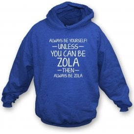 Always Be Yourself - Unless You Can Be Zola Hooded Sweatshirt