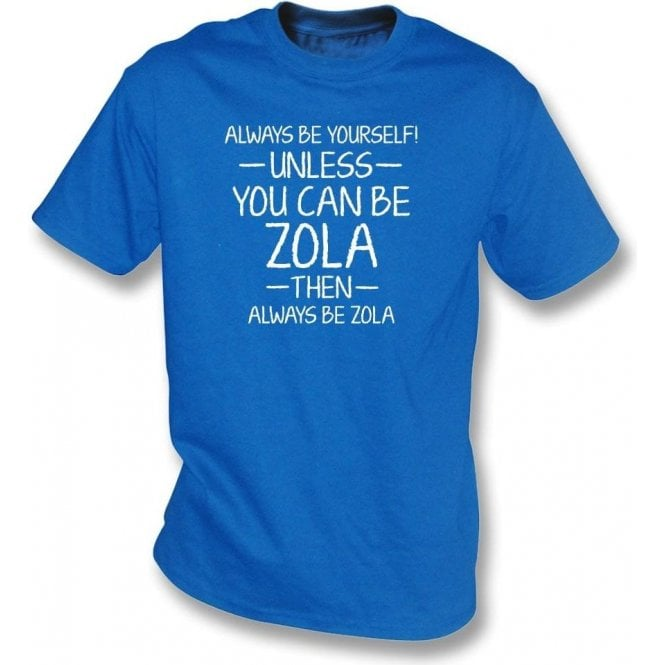 Always Be Yourself - Unless You Can Be Zola T-Shirt