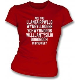 Are You Llanfairpwllgwyngyll In Disguise? (Wrexham) Womens Slim Fit T-Shirt