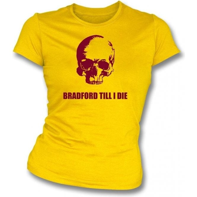 Bradford Till I Die Womens Slim Fit T-Shirt