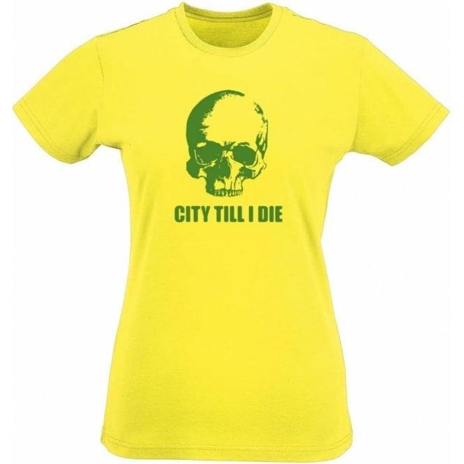 (Norwich) City Till I Die Womens Slim Fit T-Shirt