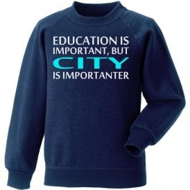 Education Is Important But City Is Importanter (Manchester City) Sweatshirt