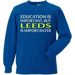 Education Is Important But Leeds Is Importanter Kids Sweatshirt
