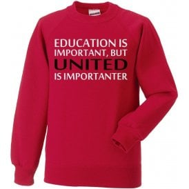 Education Is Important But United Is Importanter (Manchester United) Sweatshirt
