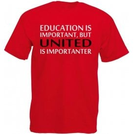 Education Is Important But United Is Importanter (Manchester United) T-Shirt