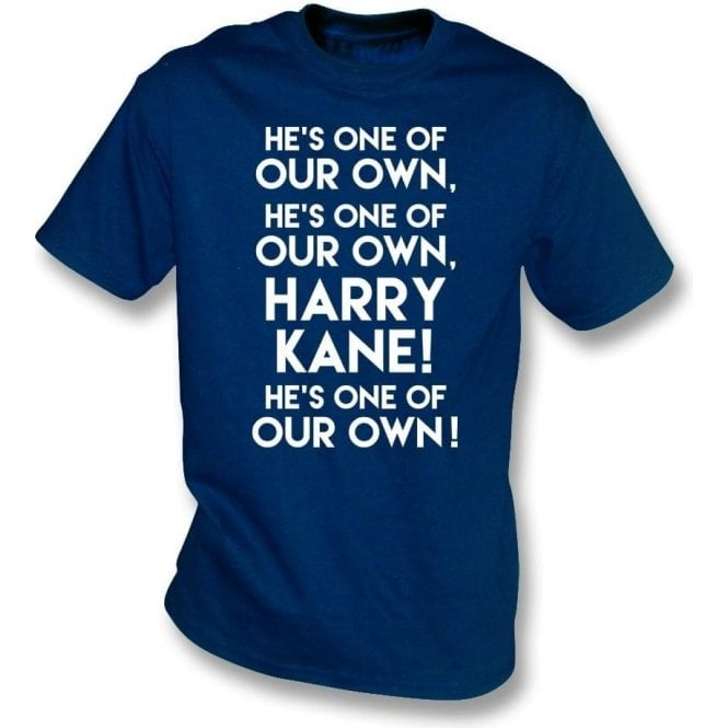 Harry Kane - He's One Of Our Own (Tottenham Hotspur) T-Shirt