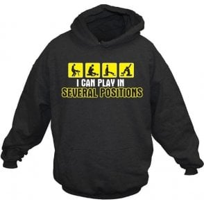 I can play in several positions hooded sweatshirt