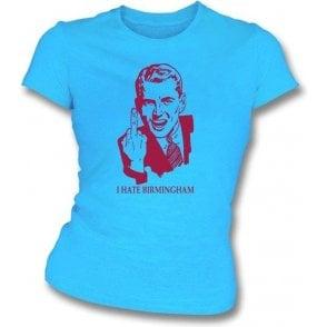 I Hate Birmingham Women's Slimfit T-shirt (Aston Villa)