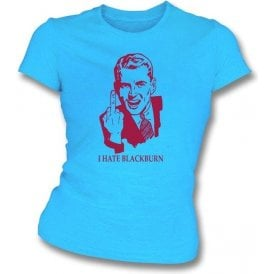 I Hate Blackburn Women's Slimfit T-shirt (Burnley)
