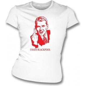 I Hate Blackpool Women's Slimfit T-shirt (Fleetwood)