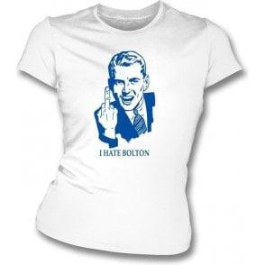 I Hate Bolton Women's Slimfit T-shirt (Bury)