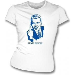 I Hate Dundee Women's Slimfit T-shirt (St Johnstone)