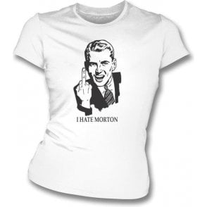 I Hate Morton Women's Slimfit T-shirt (St Mirren)