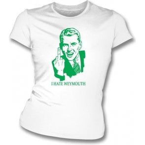 I Hate Weymouth Women's Slimfit T-shirt (Yeovil Town)