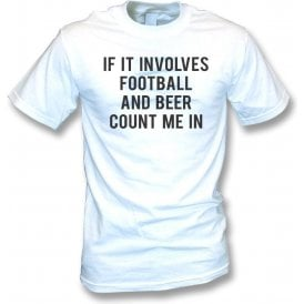 If It Involves Football & Beer Count Me In T-Shirt