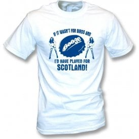 If It Wasn't For Birds & Booze, I'd Have Played For Scotland T-Shirt