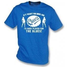 If It Wasn't For Birds & Booze, I'd Have Played For The Blues T-Shirt