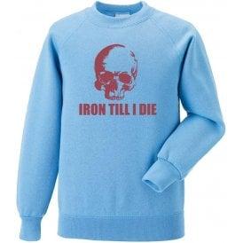 Iron Till I Die (West Ham) Sweatshirt