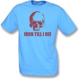 Iron Till I Die (West Ham) T-Shirt