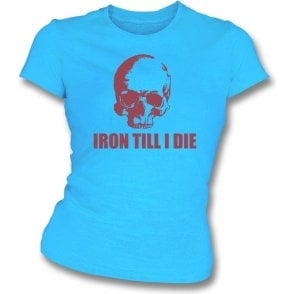 Iron Till I Die (West Ham) Womens Slim Fit T-Shirt