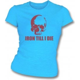 Iron Till I Die (West Ham) Womens Slim Fit T-Shirt