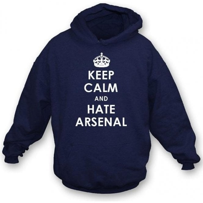 Keep Calm And Hate Arsenal Hooded Sweatshirt (Spurs)