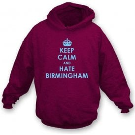 Keep Calm And Hate Birmingham Hooded Sweatshirt (Aston Villa)