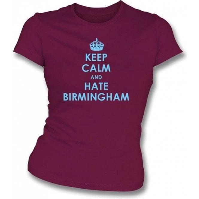Keep Calm And Hate Birmingham Women's Slimfit T-shirt (Aston Villa)