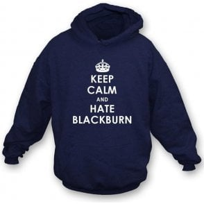 Keep Calm And Hate Blackburn Hooded Sweatshirt (Bolton Wanderers)