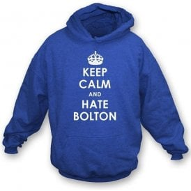 Keep Calm And Hate Bolton Hooded Sweatshirt (Wigan Athletic)