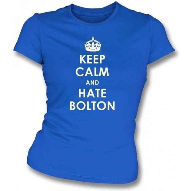Keep Calm And Hate Bolton Women's Slimfit T-shirt (Wigan Athletic)