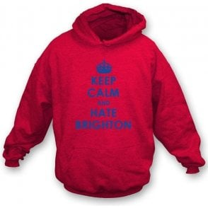 Keep Calm And Hate Brighton Hooded Sweatshirt (Crystal Palace)